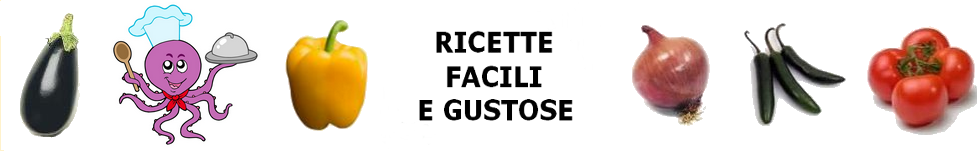 RICETTE FACILI E GUSTOSE