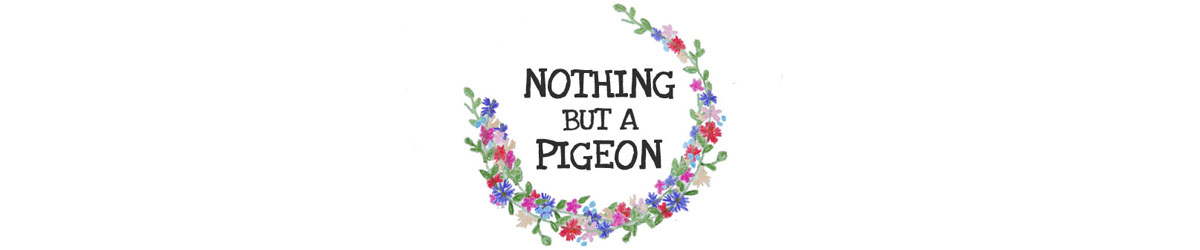 nothing but a pigeon