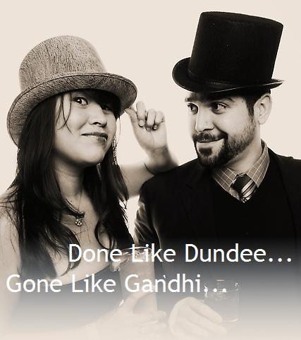 Done like Dundee... Gone like Gandhi...