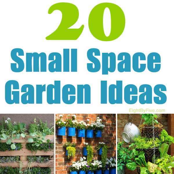 20 Garden Ideas for Small Spaces ~ Eight By Five
