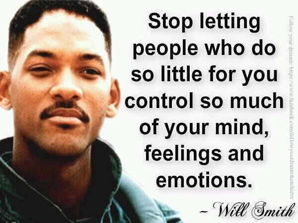 Will Smith quote stop letting people who do so little for you control so much of your mind feelings and emotions Imgur July 4 meme