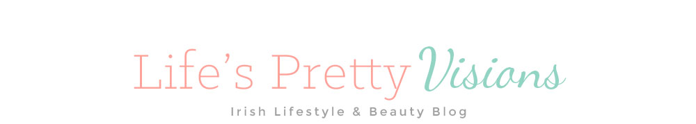 Life's Pretty Visions | Irish Lifestyle & Beauty Blog