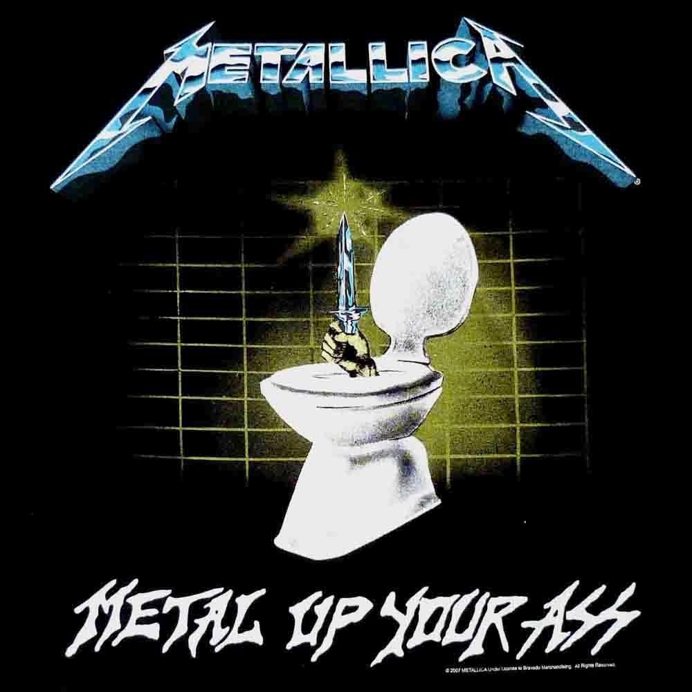 metal up your ass metallica