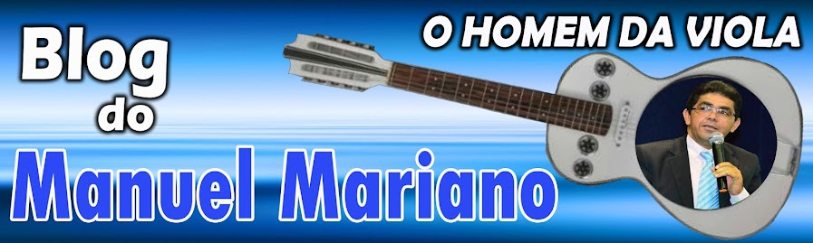 """BLOG DO MANUEL MARIANO  """"O HOMEM DA VIOLA"""""""