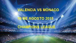 Valencia vs Mónaco En vivo, 19 agosto 2015 Partido Ida Champions League lo Transmite Fox Sports