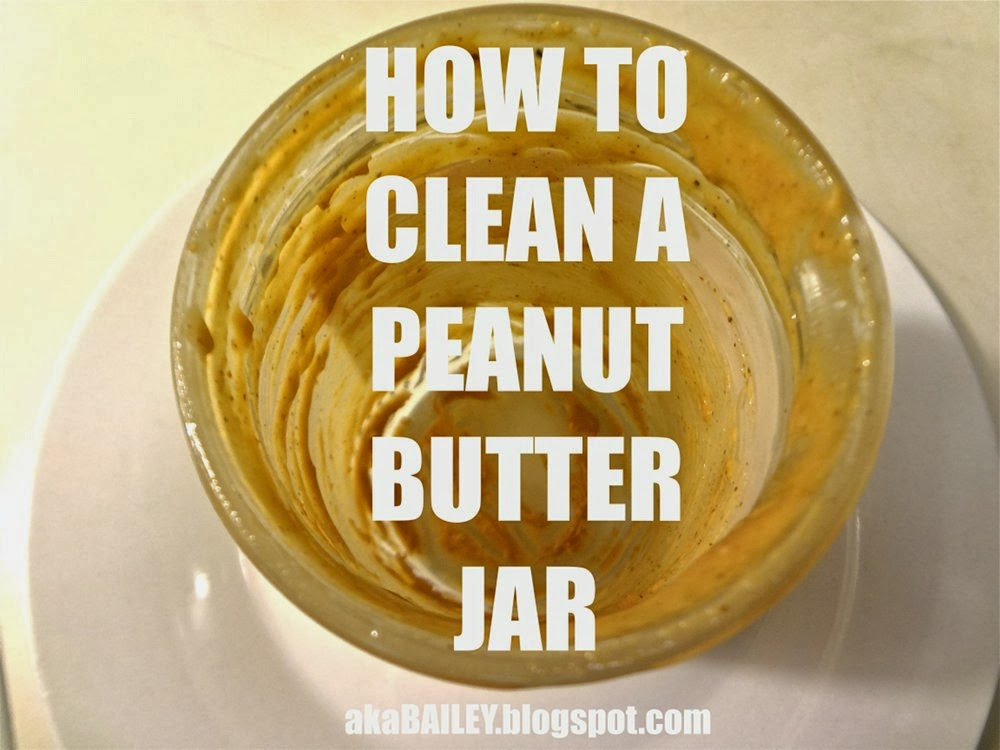 aka Bailey: How to Clean a Peanut Butter Jar
