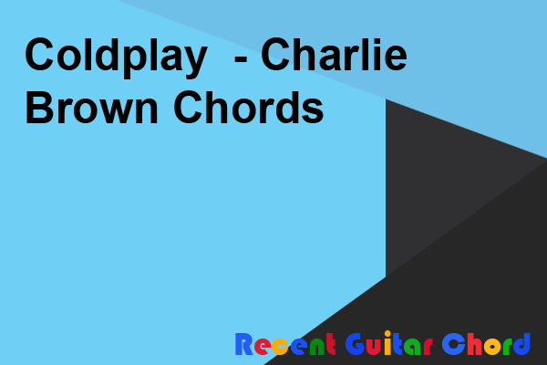 Coldplay  - Charlie Brown Chords