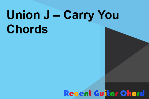Union J – Carry You Chords