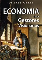 «ECONOMIA PARA GESTORES VISIONÁRIOS» de Orlando Gomes