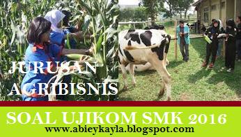 Soal Ujikom/UKK SMK Kompetensi Keahlian Agribisnis Tahun 2016