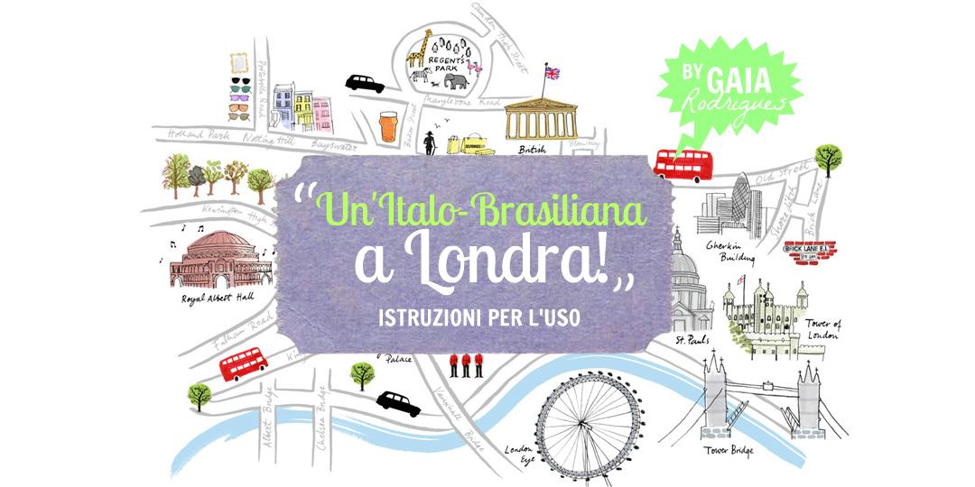 Un'Italo-Brasiliana a Londra; istruzioni per l'uso - di Gaia Rodrigues