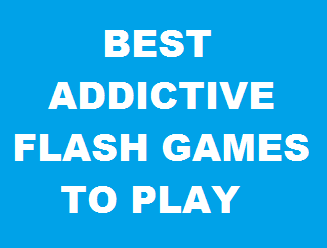 BEST ADDICTIVE FLASH GAMES TO PLAY
