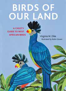 Virginia Dike Is The Author Of Birds Our Land Upcoming Childrens Guide Book To West African That Will Be Available In March