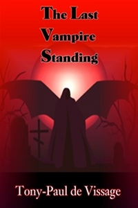 The Last Vampire Standing by Tony-Paul de Vissage