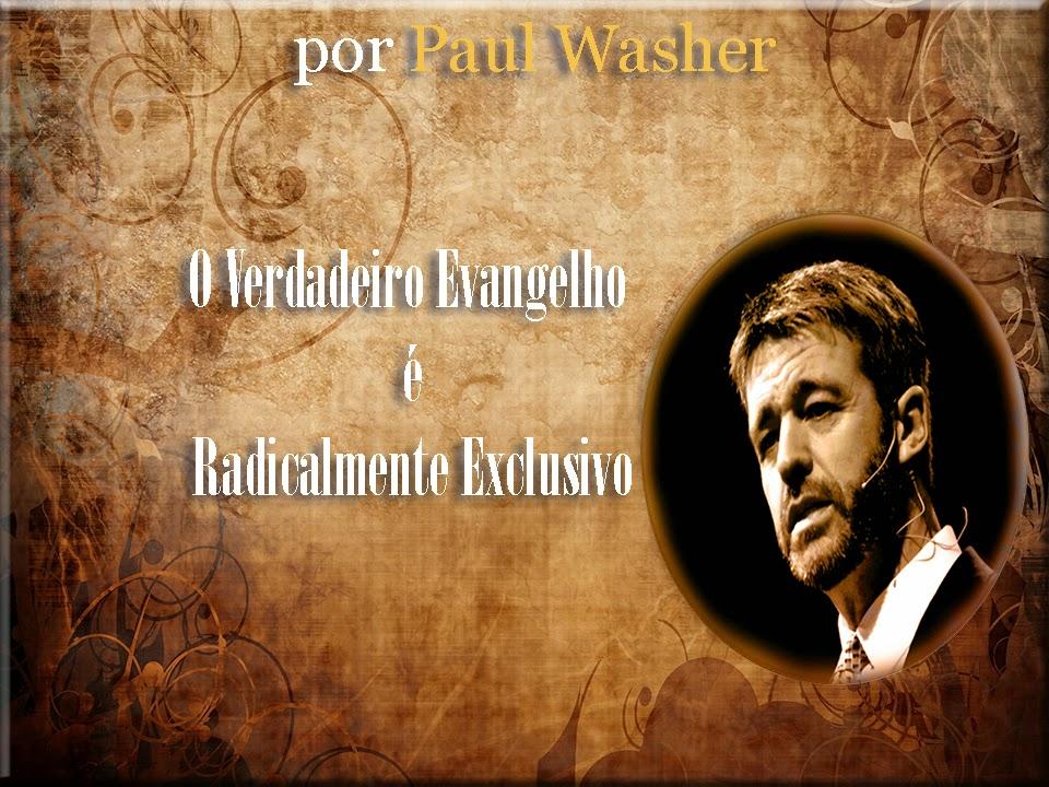 O verdadeiro Evangelho é radicalmente exclusivo - Paul Washer