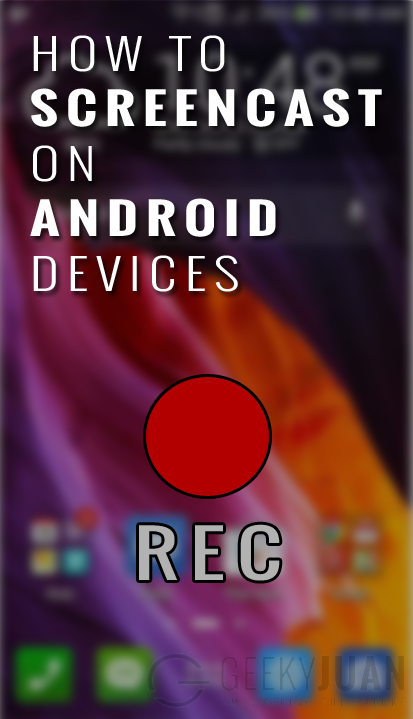 How to do a Screeencast on Android Devices - Geeky Juan