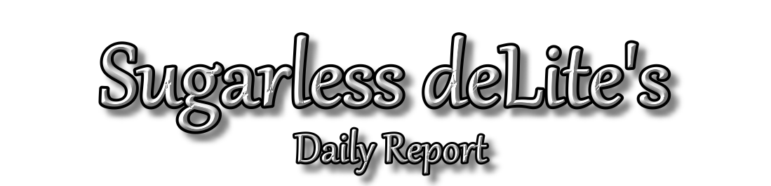 Sugarless deLite&#39;s Daily Report