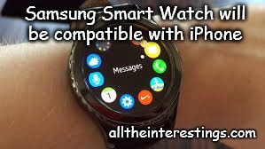 Samsung Smart Watch compatibility with iPhones, Tizen OS for Gear s2 samsung smart watches