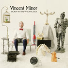 Vincent Minor: Born in the Wrong Era