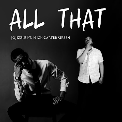 NEW MUSIC: JoJizzle - All That Feat. Nick Carter Green (Prod. by @XCelBeats)