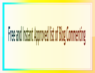instant approval dofollow blog commenting sites