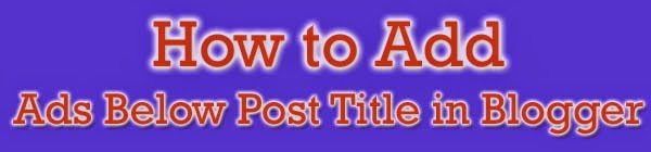 How to Add Ads Below Post Title in Blogger : eAskme
