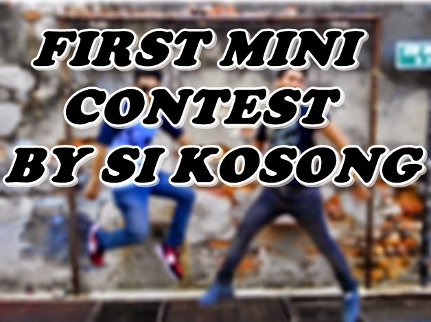 FIRST MINI CONTEST BY SI KOSONG