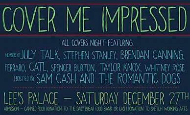 Cover Me Impressed Benefit @ Lee's Palace, Saturday