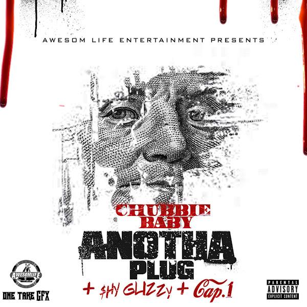 Chubbie Baby - Anotha Plug (feat. Shy Glizzy & Cap-1) - Single Cover
