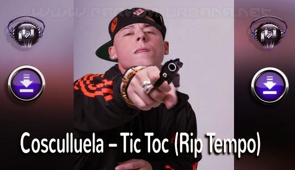 ESCUCHAR Y DESCARGAR -  Cosculluela – Tic Toc (Rip Tempo)