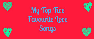 My Top Five Favourite Love Songs