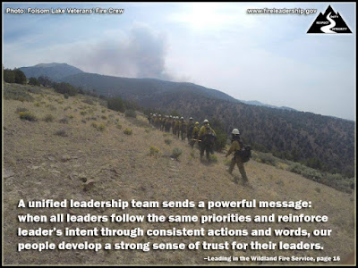 A unified leadership team sends a powerful message: when all leaders follow the same priorities and reinforce leader's intent through consistent actions and words, our people develop a strong sense of trust for their leaders. - Leading in the Wildland Fire Service, page 16