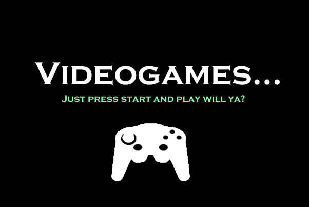 Videogames press start and play