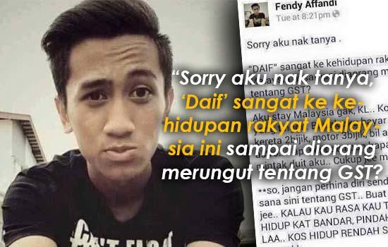 """""""Daif sangat ke kehidupan rakyat Malaysia ni sampai merungut tentang GST?"""" - Fendy Affandi"""