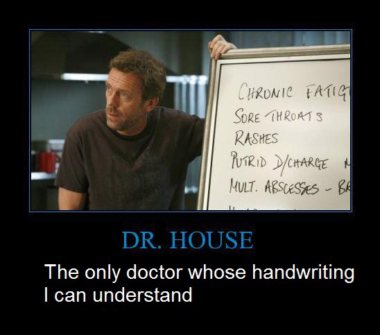 Dr House - The Only Doctor Whose Handwriting I Can Understand