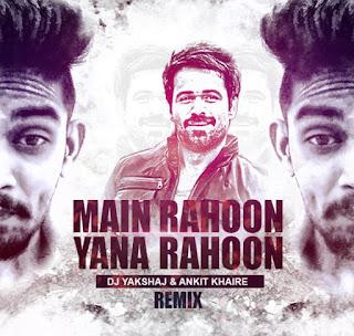 Main Rahoon Ya Na Rahoon Remix - Dj Yakshaj Ft Ankit Khaire
