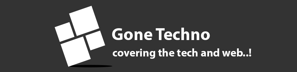 GoneTechno - Covering the tech & web..!