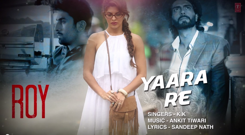 Yaara Re - Roy MP3 and MP4 Video Song Download