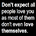 Don't Expect People Love You