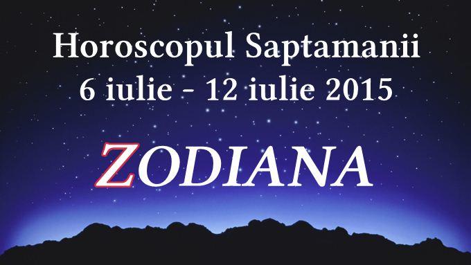 horoscopul saptamanii zodiana