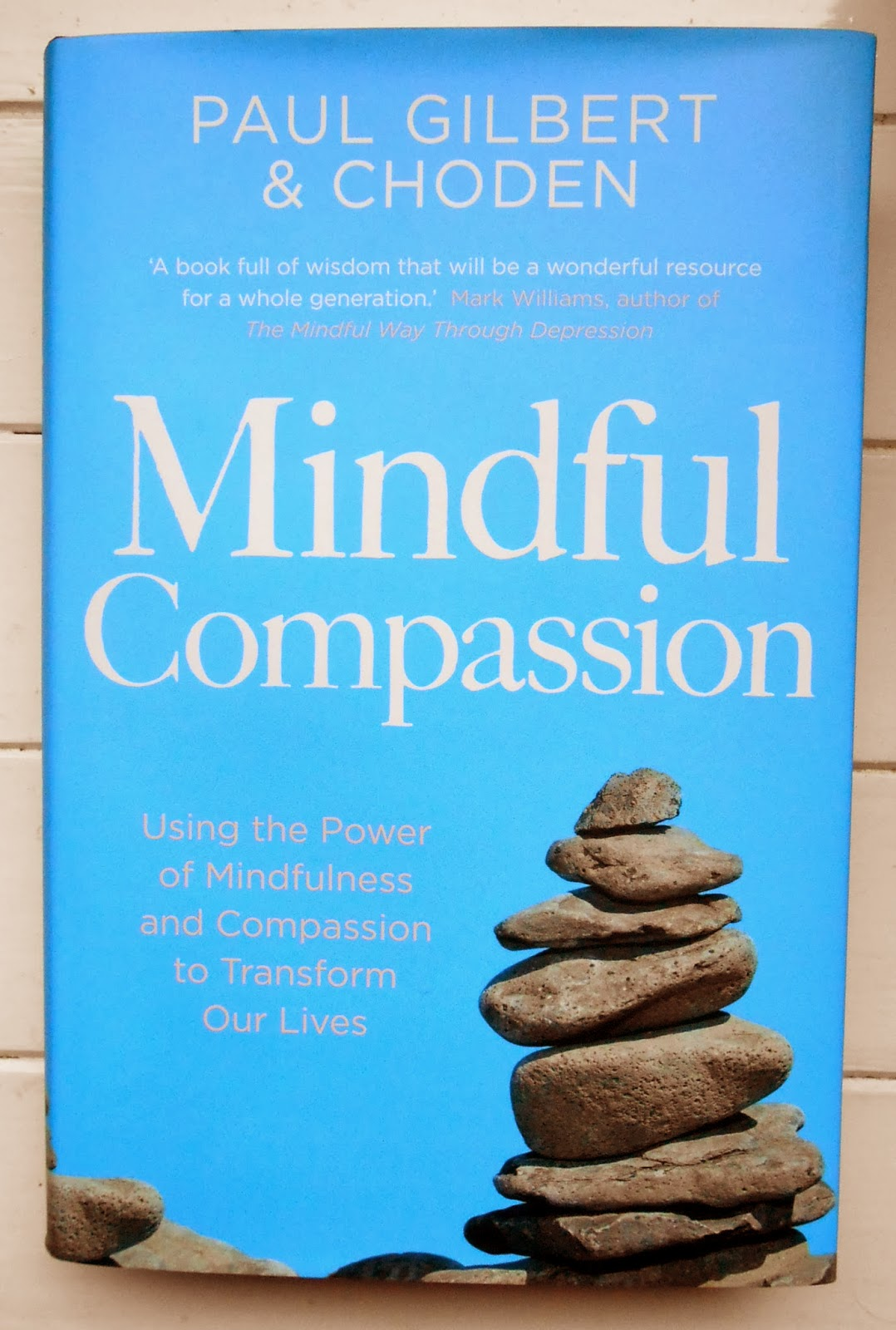 MINDFUL COMPASSION – Using the Power of Mindfulness and Compassion to Transform Our Lives.