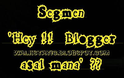 Segmen : Hey ! blogger asal mana?