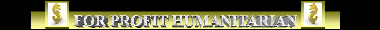FOR PROFIT HUMANITARIAN