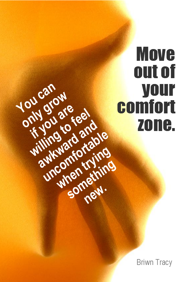 visual quote - image quotation for CHANGE - Move out of your comfort zone. You can only grow if you are willing to feel awkward & uncomfortable when trying something new. - Brian Tracy