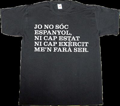 useless spanish politics useless spanish media brand spain spain is different catalonia freedom independence cup david fernandez t-shirt ephemeral-t-shirts