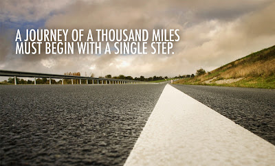 """ A journey of a thousand miles must begin with a single step."""