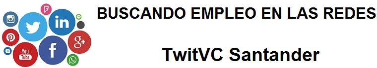 TwitVC Santander. Ofertas de empleo, Facebook, LinkedIn, Twitter, Infojobs, bolsa de trabajo, curso
