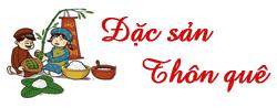 Đặc sản thôn quê | đặc sản Việt Nam | Đặc sản vùng miền của Việt Nam
