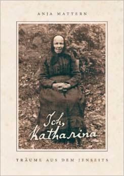 """Mein aktuelles Buch:""""  Ich, Katharina: Träume aus dem Jenseits""""  von Anja Mattern"""