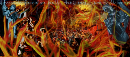 """fiery hell scene with the text """"you will burn in hell, they say, you will burn"""""""